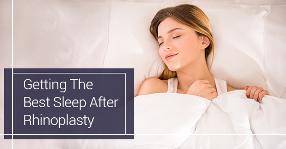 Getting The Best Sleep After Rhinoplasty