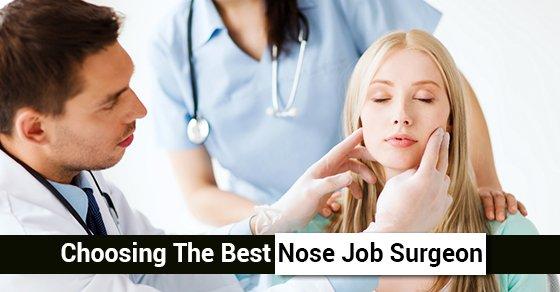 Choosing The Best Nose Job Surgeon