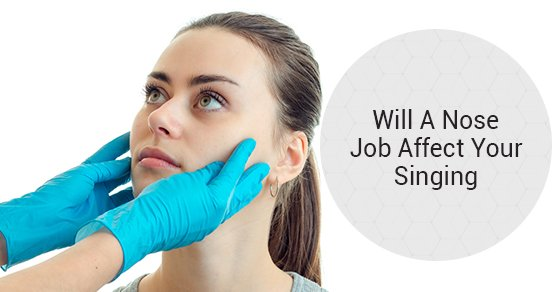 Will A Nose Job Affect Your Singing